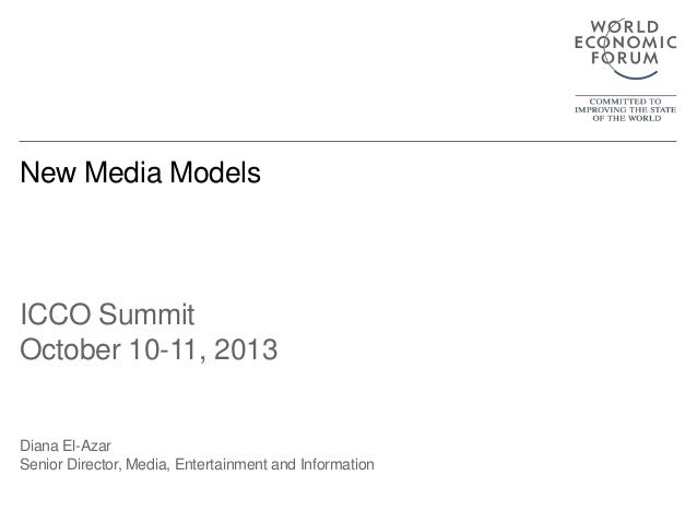 New Media Models  ICCO Summit October 10-11, 2013  Diana El-Azar Senior Director, Media, Entertainment and Information