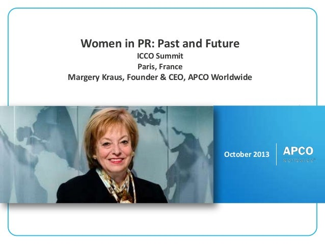 Women in PR: Past and Future ICCO Summit Paris, France  Margery Kraus, Founder & CEO, APCO Worldwide  October 2013