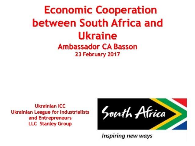 Economic Cooperation between South Africa and Ukraine Ambassador CA Basson 23 February 2017 Ukrainian ICC Ukrainian League...