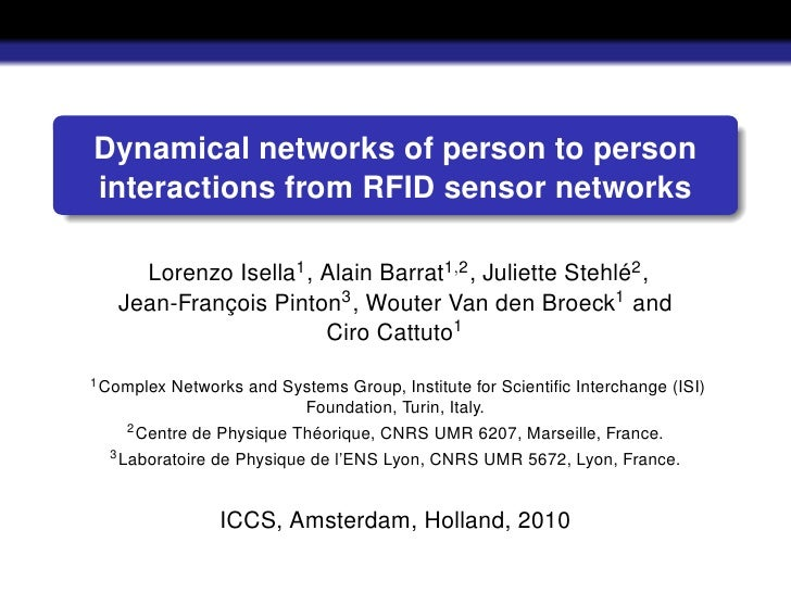 Dynamical networks of person to person interactions from RFID sensor networks       Lorenzo Isella1 , Alain Barrat1,2 , Ju...