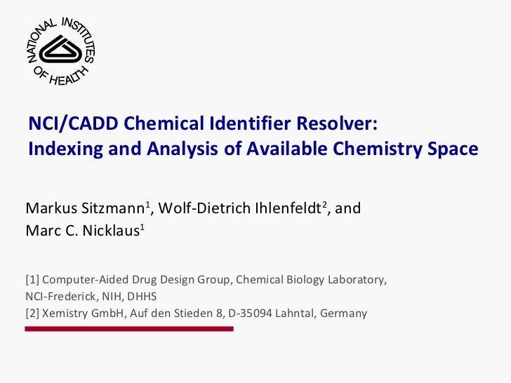 Markus Sitzmann 1 , Wolf-Dietrich Ihlenfeldt 2 , and Marc C. Nicklaus 1 [1] Computer-Aided Drug Design Group, Chemical Bio...