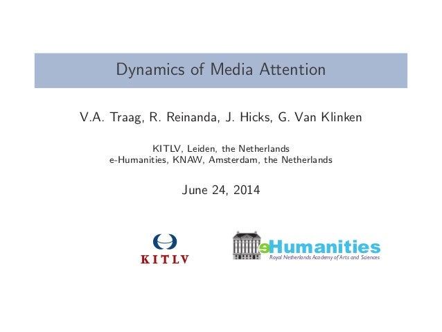 Dynamics of Media Attention V.A. Traag, R. Reinanda, J. Hicks, G. Van Klinken KITLV, Leiden, the Netherlands e-Humanities,...