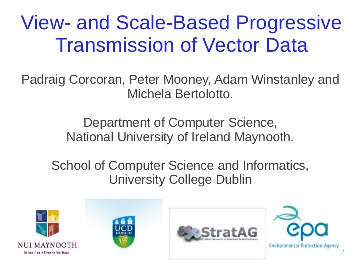 View- and Scale-Based Progressive   Transmission of Vector DataPadraig Corcoran, Peter Mooney, Adam Winstanley and        ...