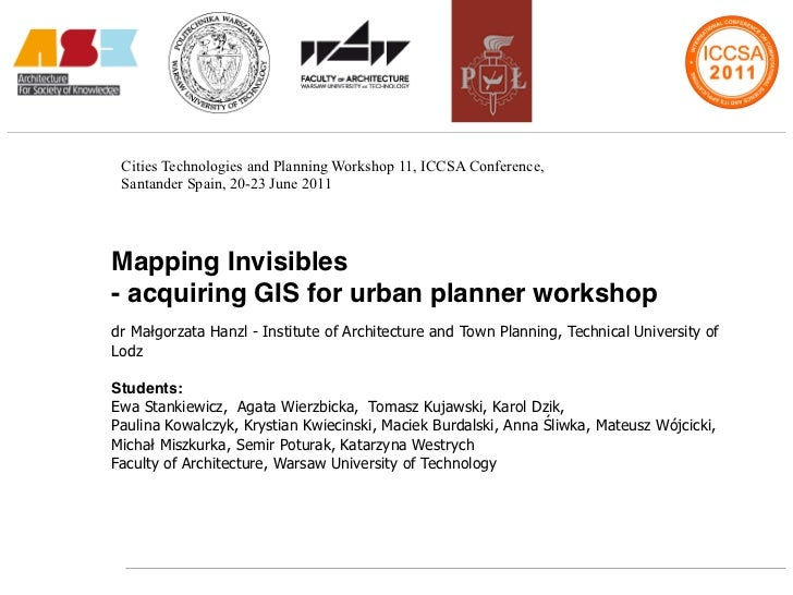 Cities Technologies and Planning Workshop 11, ICCSA Conference, Santander Spain, 20-23 June 2011Mapping Invisibles- acquir...