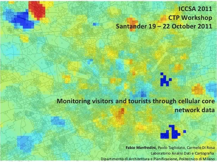 Monitoring visitors and tourists through cellular core network data Fabio Manfredini , Paolo Tagliolato, Carmelo Di Rosa L...