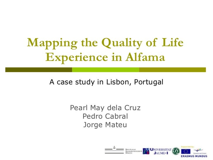 A case study in Lisbon, Portugal Mapping the Quality of Life Experience in Alfama Pearl May dela Cruz Pedro Cabral Jorge M...