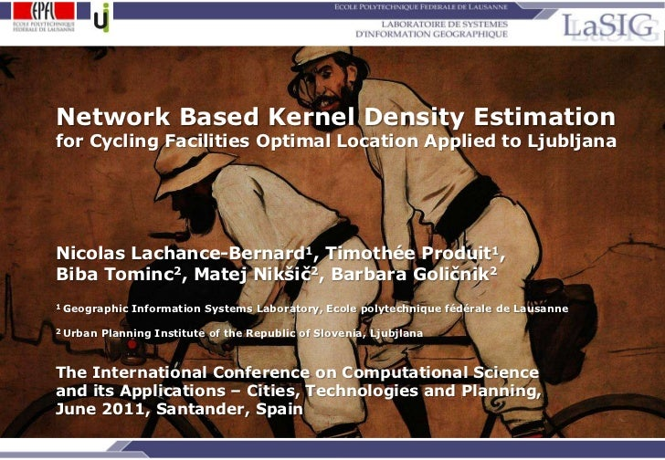 Network Based Kernel Density Estimation for Cycling Facilities Optimal Location Applied to Ljubljana<br />Nicolas Lachance...
