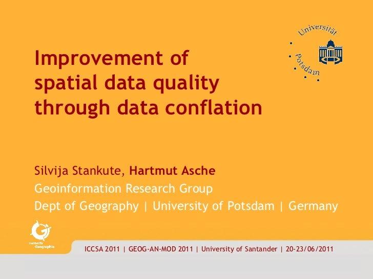 <ul><li>Improvement of  </li></ul><ul><li>spatial data quality  through data conflation  </li></ul><ul><li>Silvija Stankut...