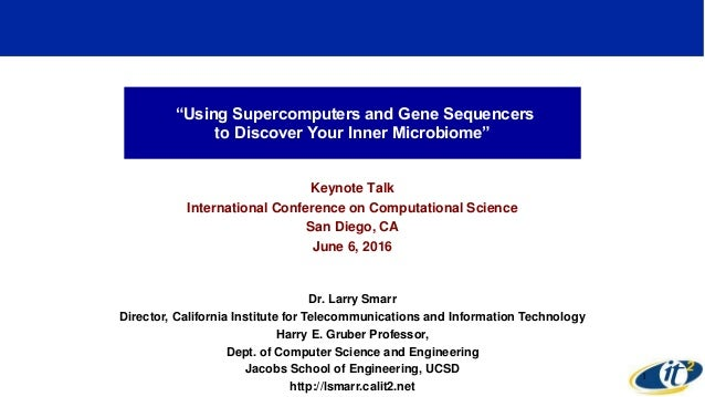 """Using Supercomputers and Gene Sequencers to Discover Your Inner Microbiome"" Keynote Talk International Conference on Comp..."
