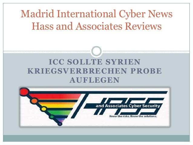 Madrid International Cyber News Hass and Associates Reviews     ICC SOLLTE SYRIEN KRIEGSVERBRECHEN PROBE         AUFLEGEN