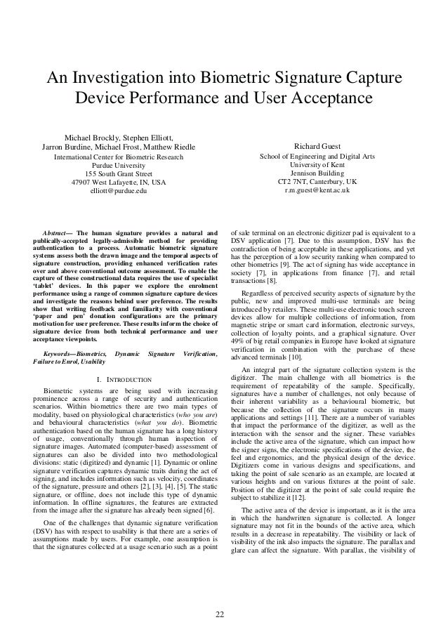 22 An Investigation into Biometric Signature Capture Device Performance and User Acceptance Michael Brockly, Stephen Ellio...