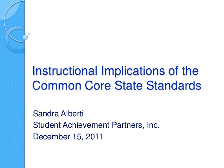 Instructional Implications of theCommon Core State StandardsSandra AlbertiStudent Achievement Partners, Inc.December 15, 2...