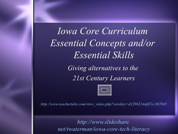 Iowa Core Curriculum  Essential Concepts and/or  Essential Skills Giving alternatives to the  21st Century Learners http:/...
