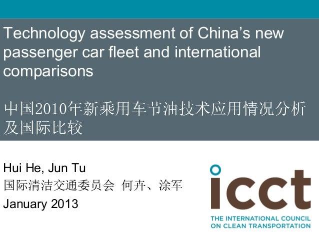 Technology assessment of China's newpassenger car fleet and internationalcomparisons中国2010年新乘用车节油技术应用情况分析及国际比较Hui He, Jun ...