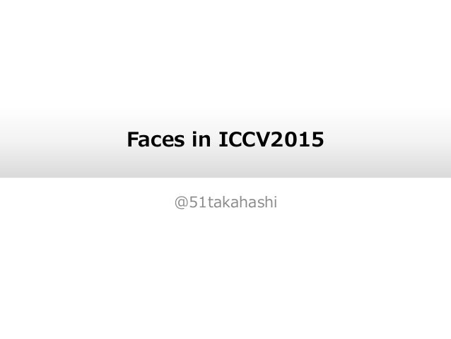 Faces in ICCV2015 @51takahashi