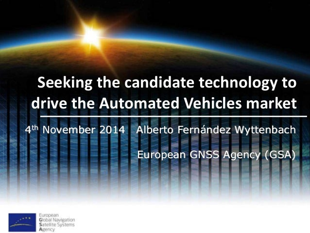 Seeking the candidate technology to  drive the Automated Vehicles market  4th November 2014 Alberto Fernández Wyttenbach  ...