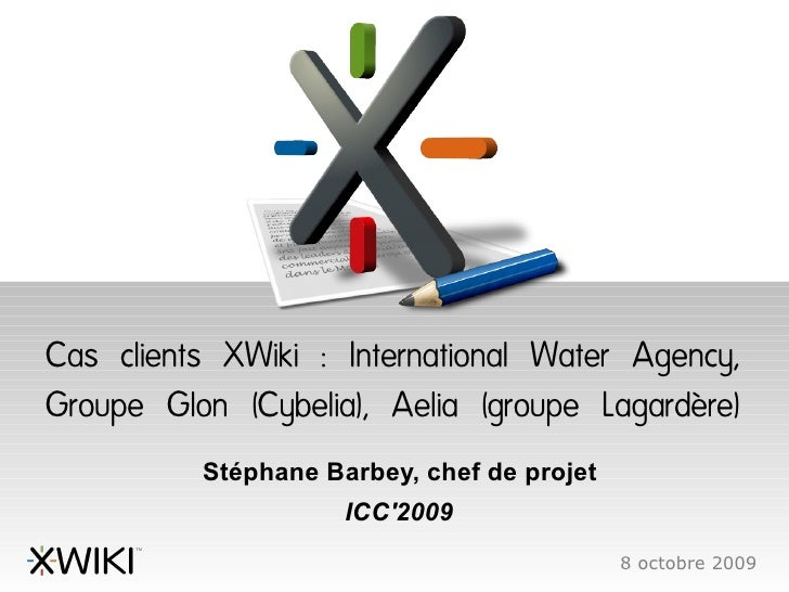 Cas clients XWiki : International Water Agency, Groupe Glon (Cybelia), Aelia (groupe Lagardère)           Stéphane Barbey,...