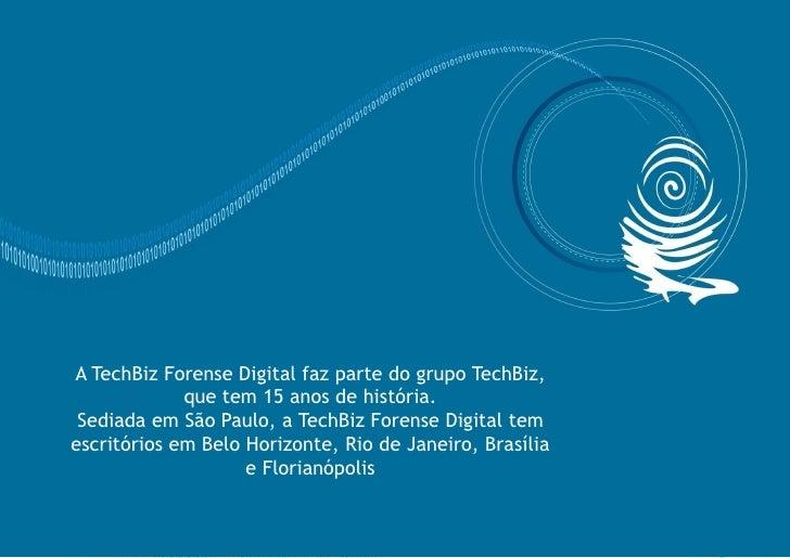 A TechBiz Forense Digital faz parte do grupo TechBiz,              que tem 15 anos de história.  Sediada em São Paulo, a T...
