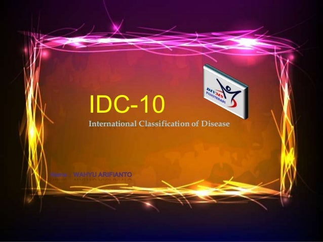 IDC-10         International Classification of DiseaseName:WAHYU ARIFIANTO