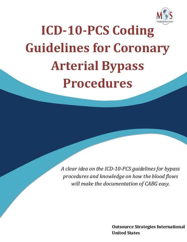 ICD-10-PCS Coding Guidelines for Coronary Arterial Bypass Procedures A clear idea on the ICD-10-PCS guidelines for bypass ...
