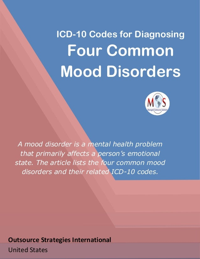 ICD-10 Codes for Diagnosing Four Common Mood Disorders A mood disorder is a mental health problem that primarily affects a...