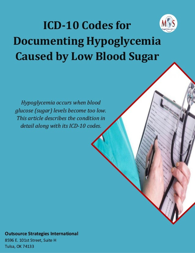 ICD-10 Codes for Documenting Hypoglycemia Caused by Low Blood Sugar Hypoglycemia occurs when blood glucose (sugar) levels ...