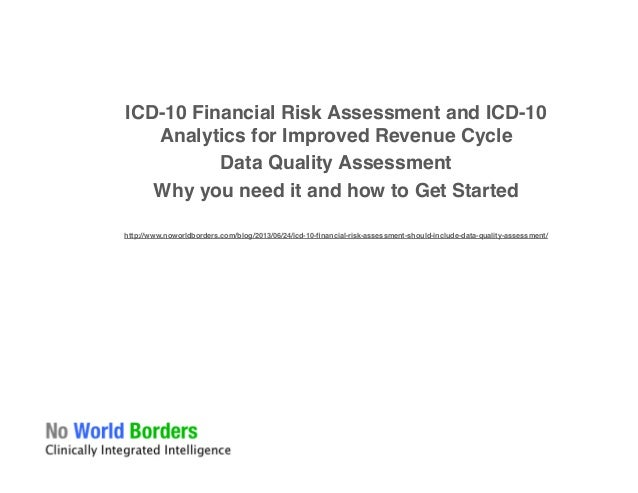 � � � � ICD-10 Financial Risk Assessment and ICD-10 Analytics for Improved Revenue Cycle� Data Quality Assessment� Why you...
