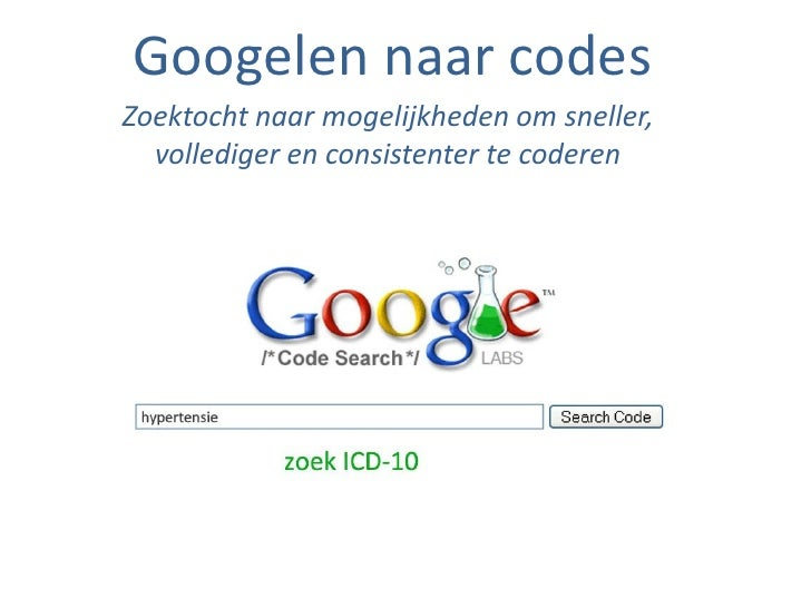Googelen naar codes        Zoektocht naar mogelijkheden om sneller,          vollediger en consistenter te coderenMaakt ve...