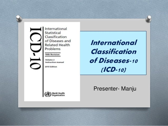 classification of diseases d1 The international classification of diseases (icd) is the standard diagnostic tool for epidemiology, health management and clinical purposes this includes the analysis of the general health situation of population groups.