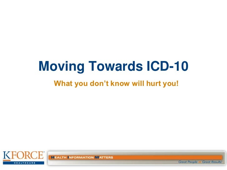 Moving Towards ICD-10  What you don't know will hurt you!