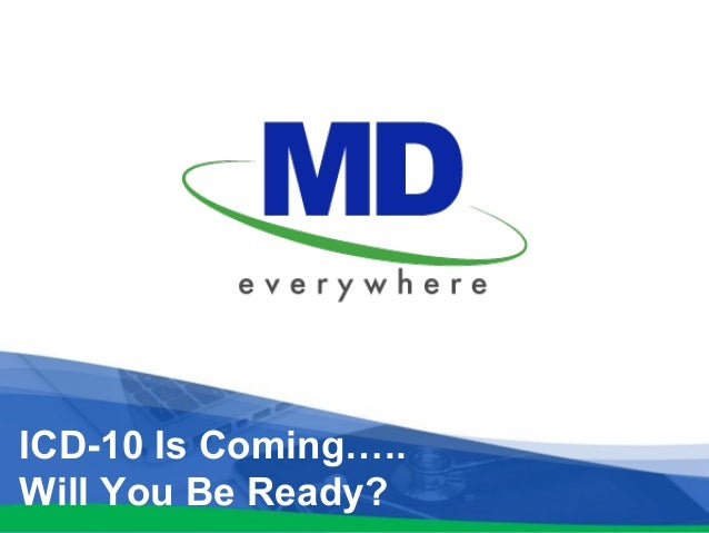 ICD-10 Is Coming…..  Will You Be Ready?