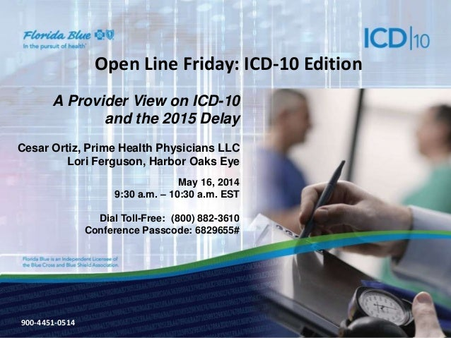 900-3571-0213 Open Line Friday: ICD-10 Edition A Provider View on ICD-10 and the 2015 Delay Cesar Ortiz, Prime Health Phys...
