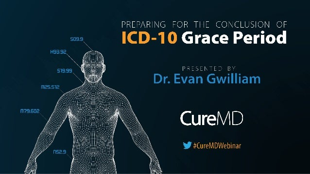 AGENDA  CureMD ICD-10 Progress Report  New Feature for ICD-10  Dr. Gwilliam's Presentation  Q/A session - 15 minutes I...