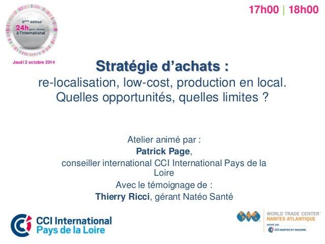 Jeudi 2 octobre 2014  Stratégie d'achats : re-localisation, low-cost, production en local. Quelles opportunités, quelles l...