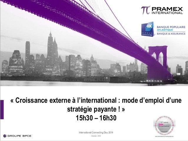 « Croissance externe à l'international : mode d'emploi d'une stratégie payante ! » 15h30 – 16h30 International Connecting ...