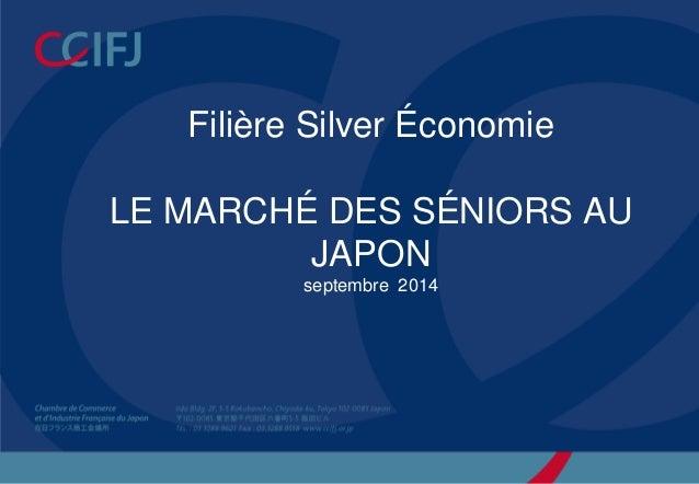Filière Silver Économie LE MARCHÉ DES SÉNIORS AU JAPON septembre 2014