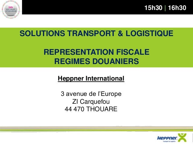 SOLUTIONS TRANSPORT & LOGISTIQUE REPRESENTATION FISCALE REGIMES DOUANIERS  Heppner International 3 avenue de l'Europe ZI C...