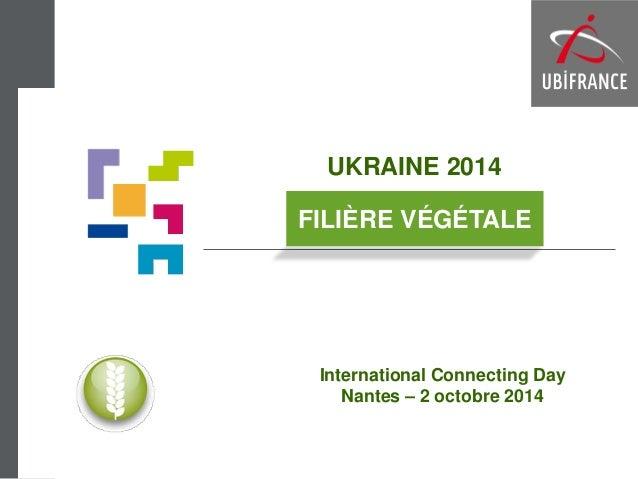 UKRAINE 2014  International Connecting Day Nantes – 2 octobre 2014  FILIÈRE VÉGÉTALE