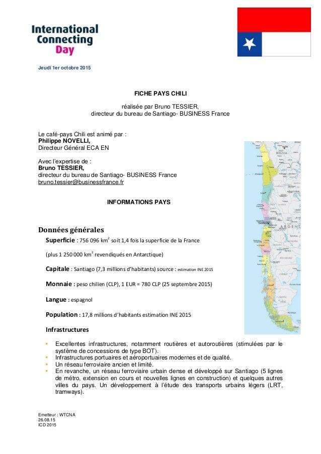 Emetteur : WTCNA 26.08.15 ICD 2015 Jeudi 1er octobre 2015 FICHE PAYS CHILI réalisée par Bruno TESSIER, directeur du bureau...
