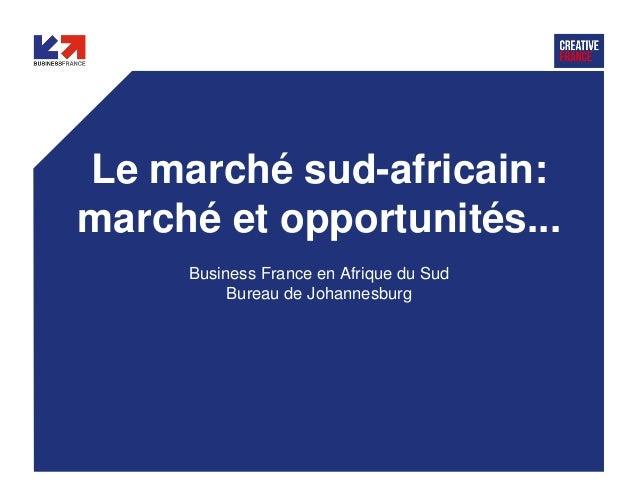 WWW.BUSINESSFRANCE.FR Le marché sud-africain: marché et opportunités... Business France en Afrique du Sud Bureau de Johann...
