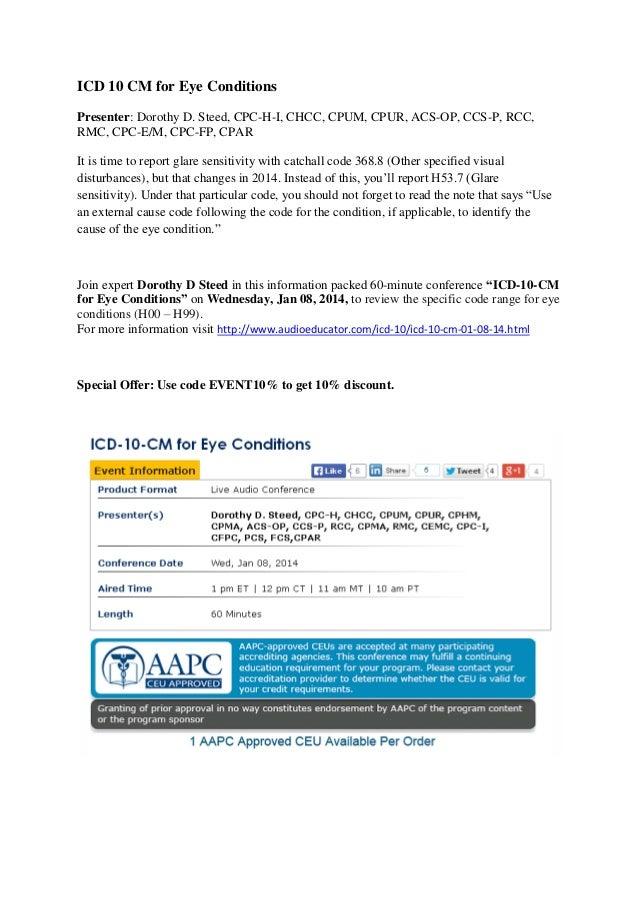 ICD 10 CM for Eye Conditions Presenter: Dorothy D. Steed, CPC-H-I, CHCC, CPUM, CPUR, ACS-OP, CCS-P, RCC, RMC, CPC-E/M, CPC...