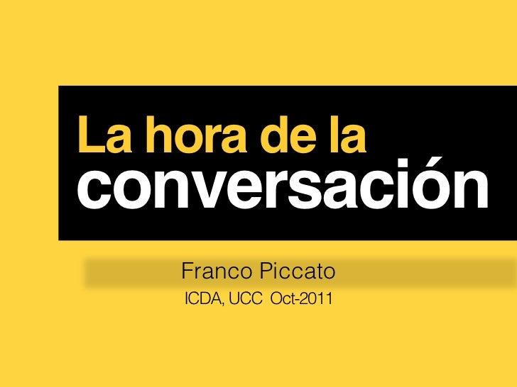 La hora de laconversación!    Franco Piccato    ICDA, UCC Oct-2011