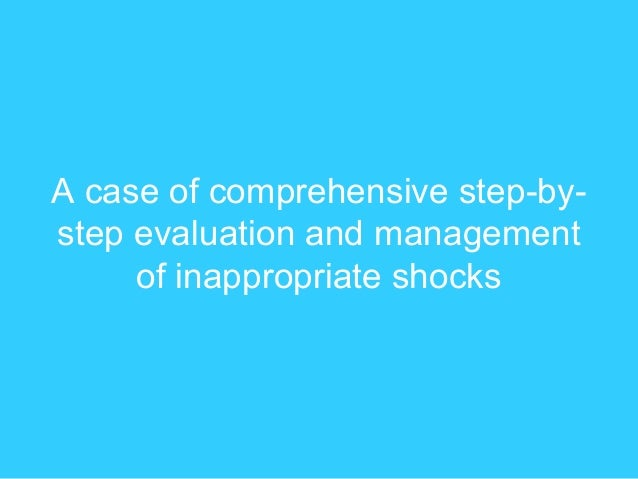 A case of comprehensive step-by- step evaluation and management of inappropriate shocks