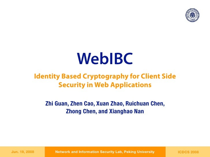 WebIBC             Identity Based Cryptography for Client Side                     Security in Web Applications           ...