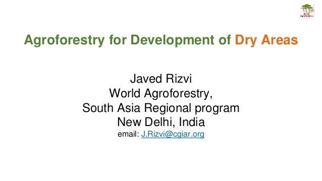 Agroforestry for Development of Dry Areas Javed Rizvi World Agroforestry, South Asia Regional program New Delhi, India ema...