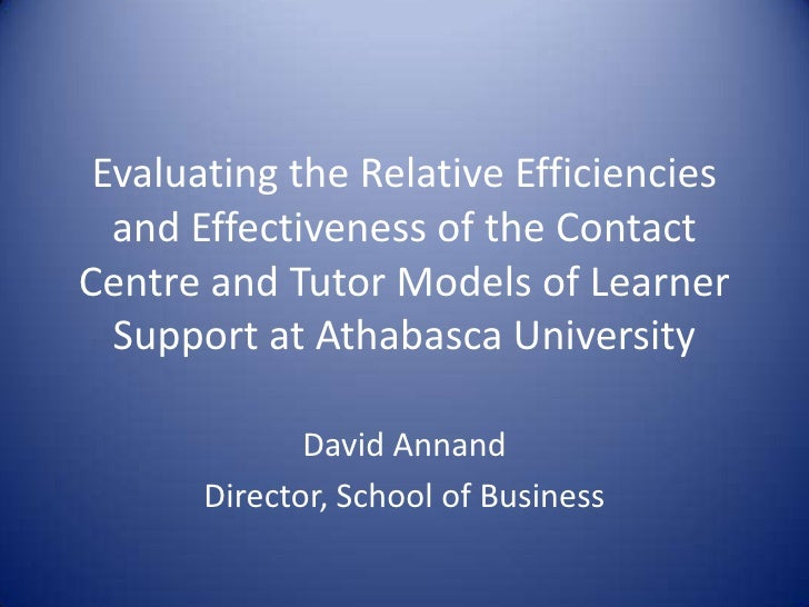 Evaluating the Relative Efficiencies   and Effectiveness of the Contact Centre and Tutor Models of Learner   Support at At...