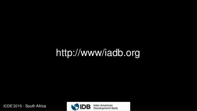 ICDE'2015 - South Africa 20 http://www/iadb.org