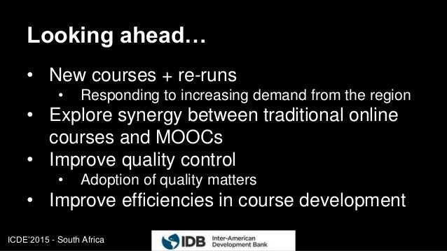 ICDE'2015 - South Africa Looking ahead… • New courses + re-runs • Responding to increasing demand from the region • Explor...