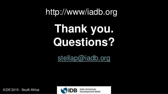 ICDE'2015 - South Africa stellap@iadb.org Thank you. Questions? 55 http://www/iadb.org