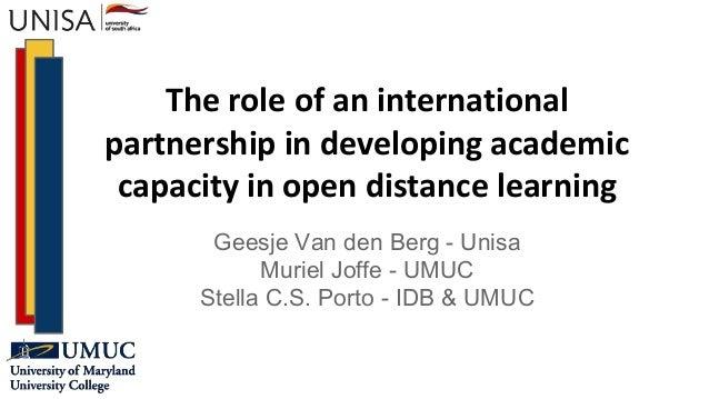 The role of an international partnership in developing academic capacity in open distance learning Geesje Van den Berg - U...